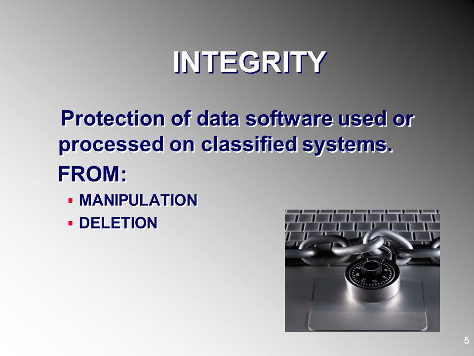 INTEGRITY Protection of data software used or processed on classified systems. FROM: MANIPULATION.