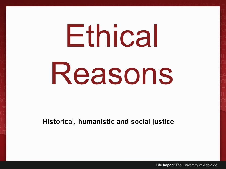 Ethical Reasons Historical, humanistic and social justice