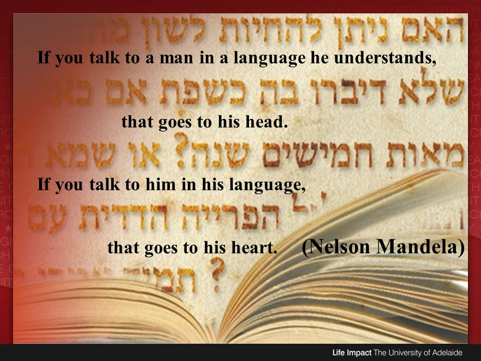 If you talk to a man in a language he understands,
