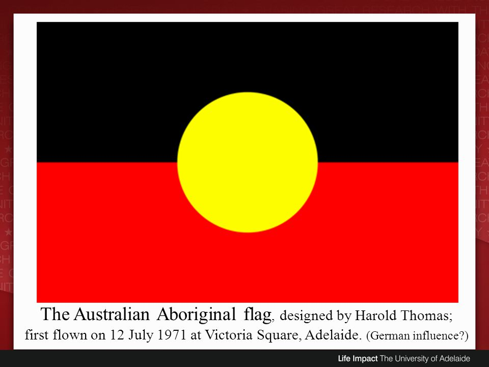 The Australian Aboriginal flag, designed by Harold Thomas;