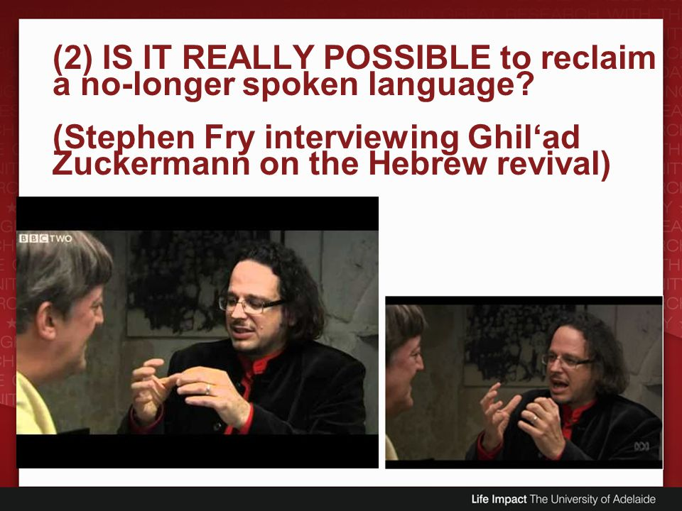 (2) IS IT REALLY POSSIBLE to reclaim a no-longer spoken language