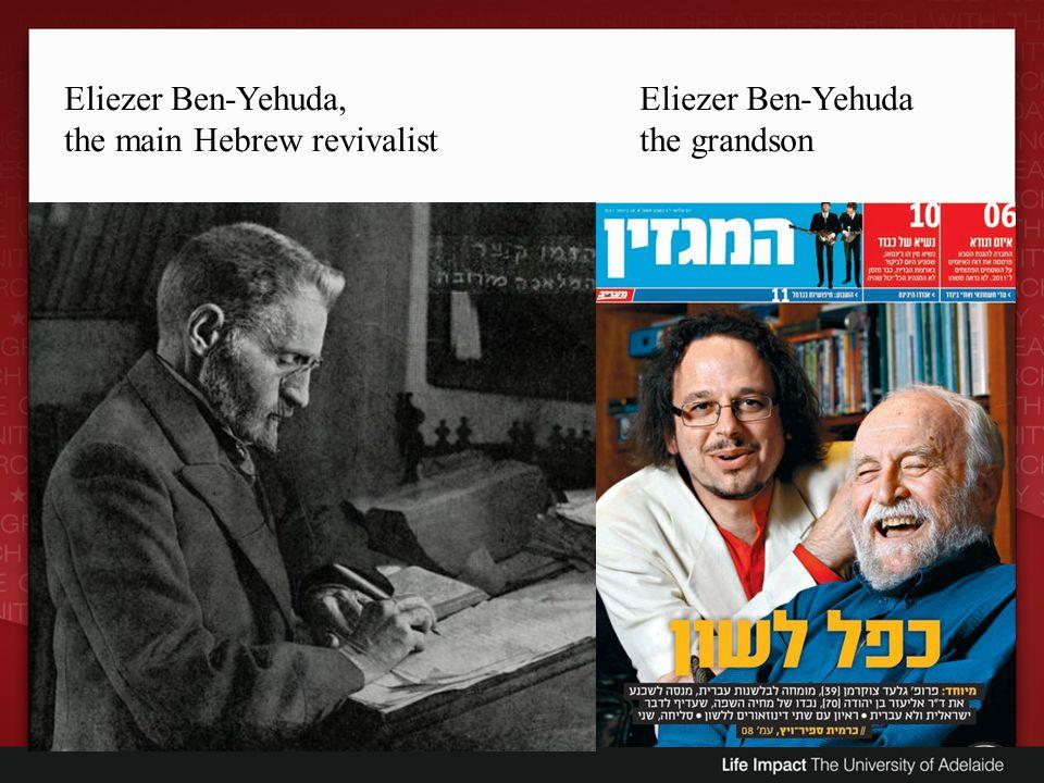Eliezer Ben-Yehuda, the main Hebrew revivalist Eliezer Ben-Yehuda the grandson