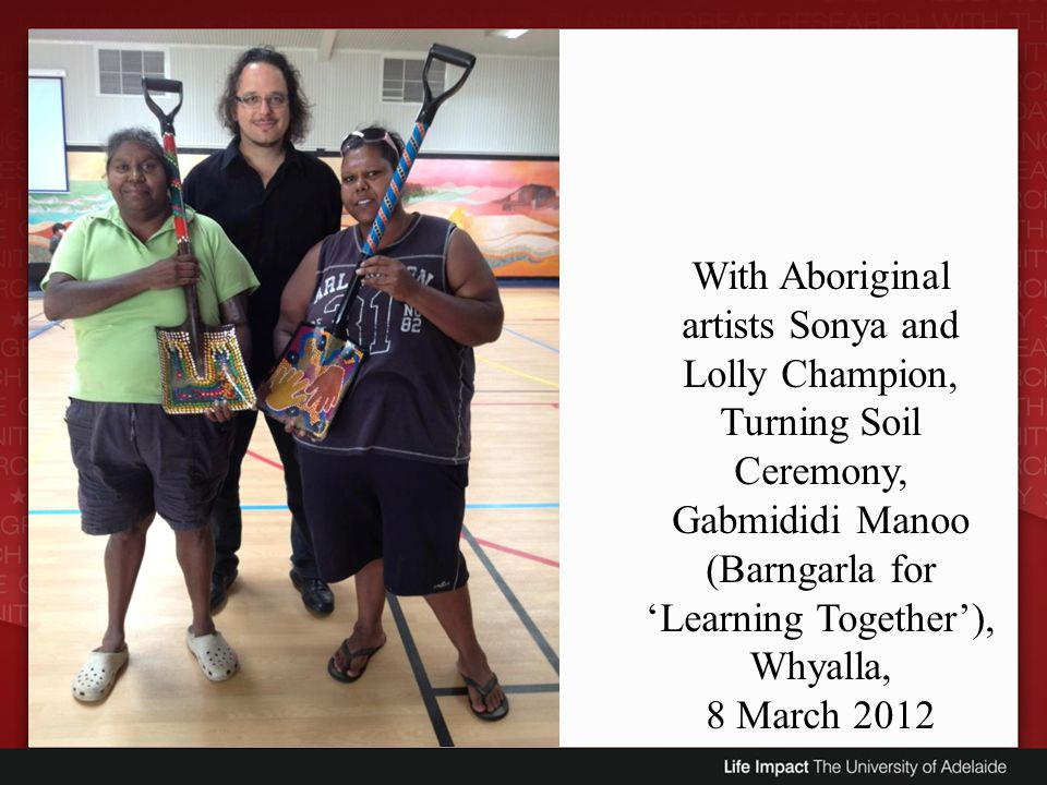 With Aboriginal artists Sonya and Lolly Champion, Turning Soil Ceremony, Gabmididi Manoo (Barngarla for 'Learning Together'),
