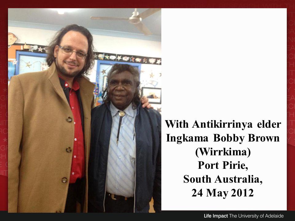 With Antikirrinya elder Ingkama Bobby Brown (Wirrkima)