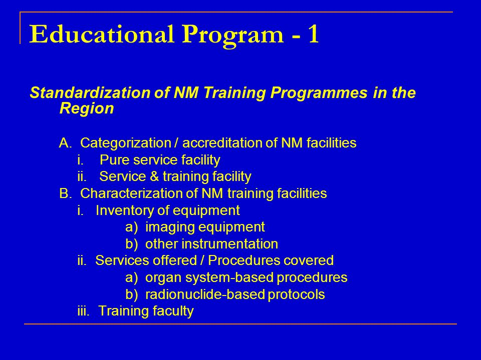 Educational Program - 1 Standardization of NM Training Programmes in the Region. A. Categorization / accreditation of NM facilities.