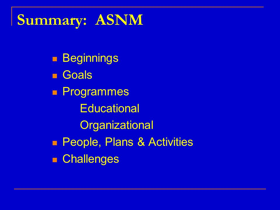 Summary: ASNM Beginnings Goals Programmes Educational Organizational