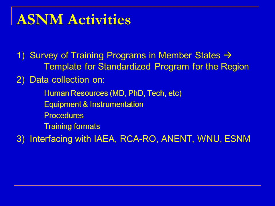 ASNM Activities 1) Survey of Training Programs in Member States  Template for Standardized Program for the Region.