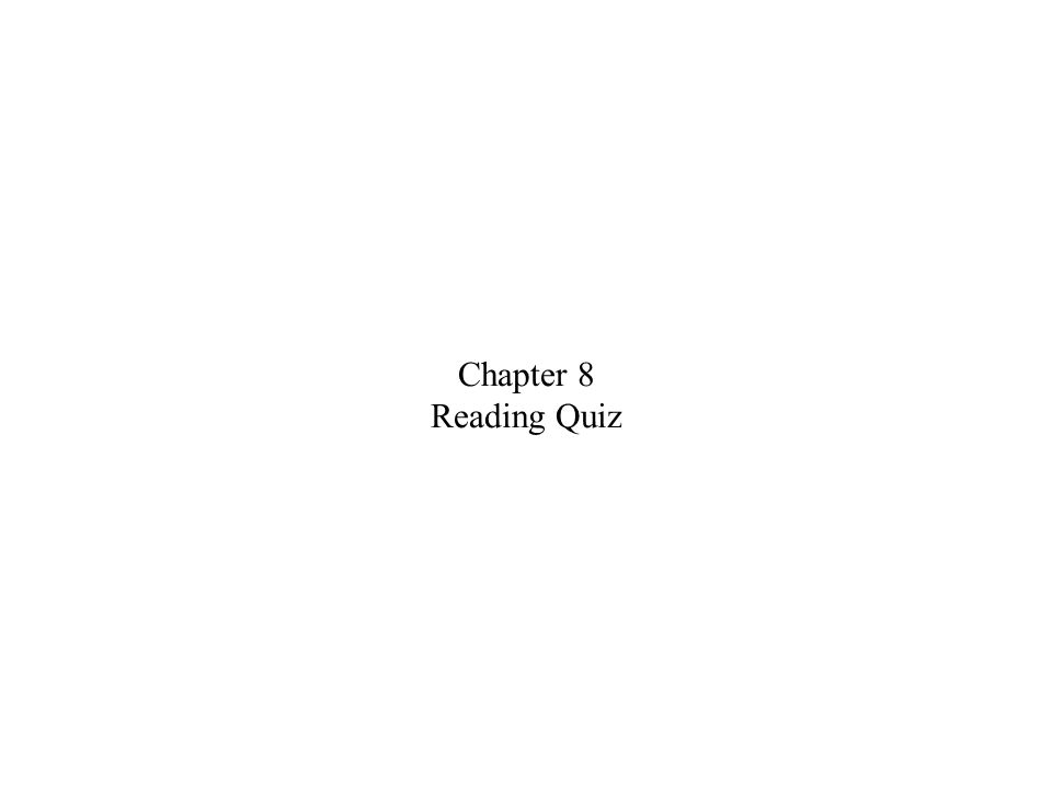 Chapter 8 Reading Quiz