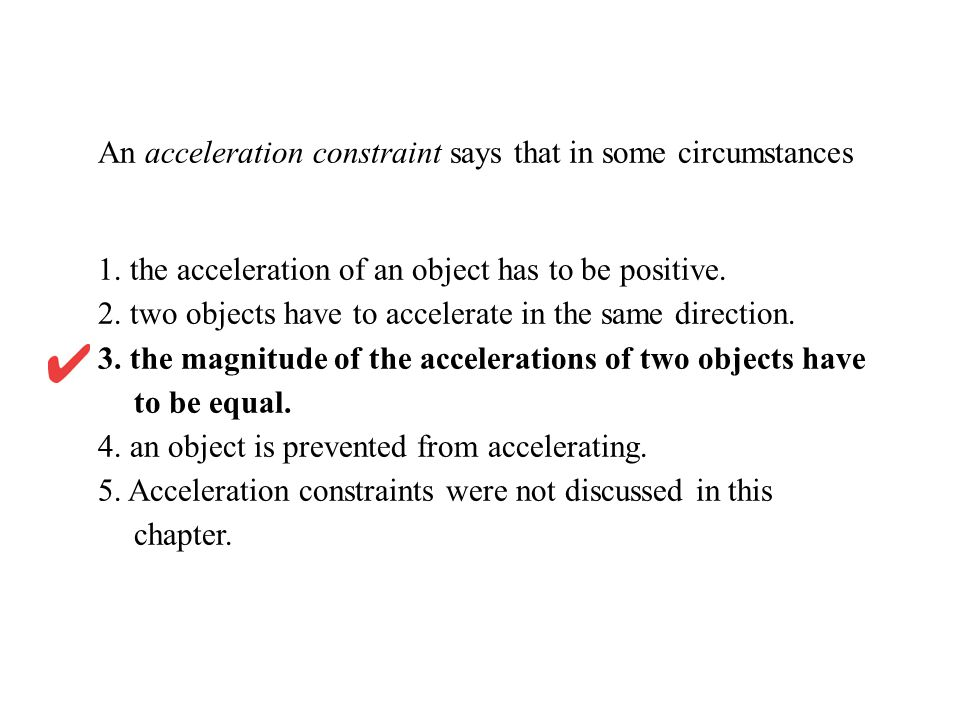 An acceleration constraint says that in some circumstances