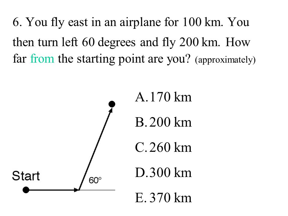 6. You fly east in an airplane for 100 km