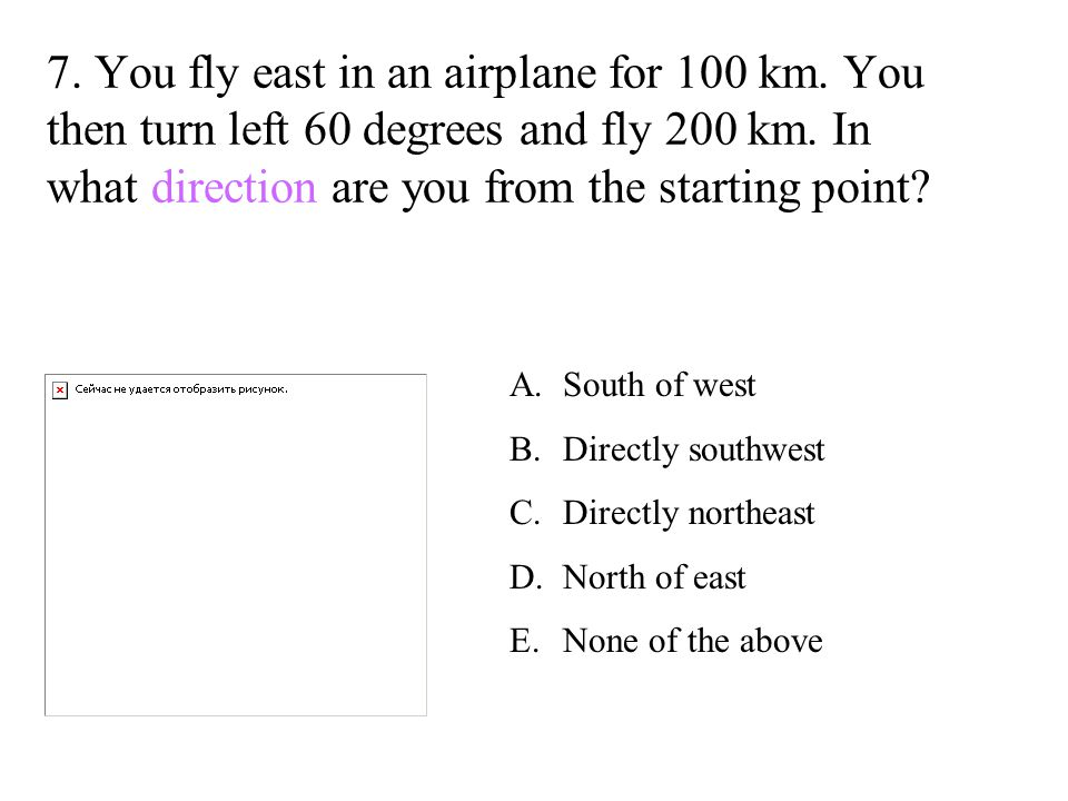 7. You fly east in an airplane for 100 km