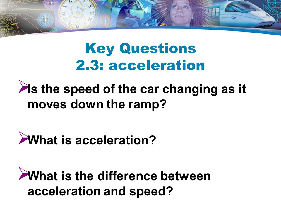 Key Questions 2.3: acceleration