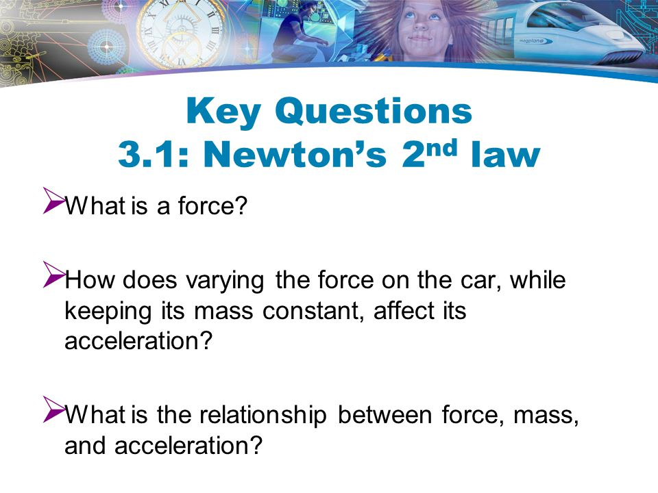 Key Questions 3.1: Newton's 2nd law