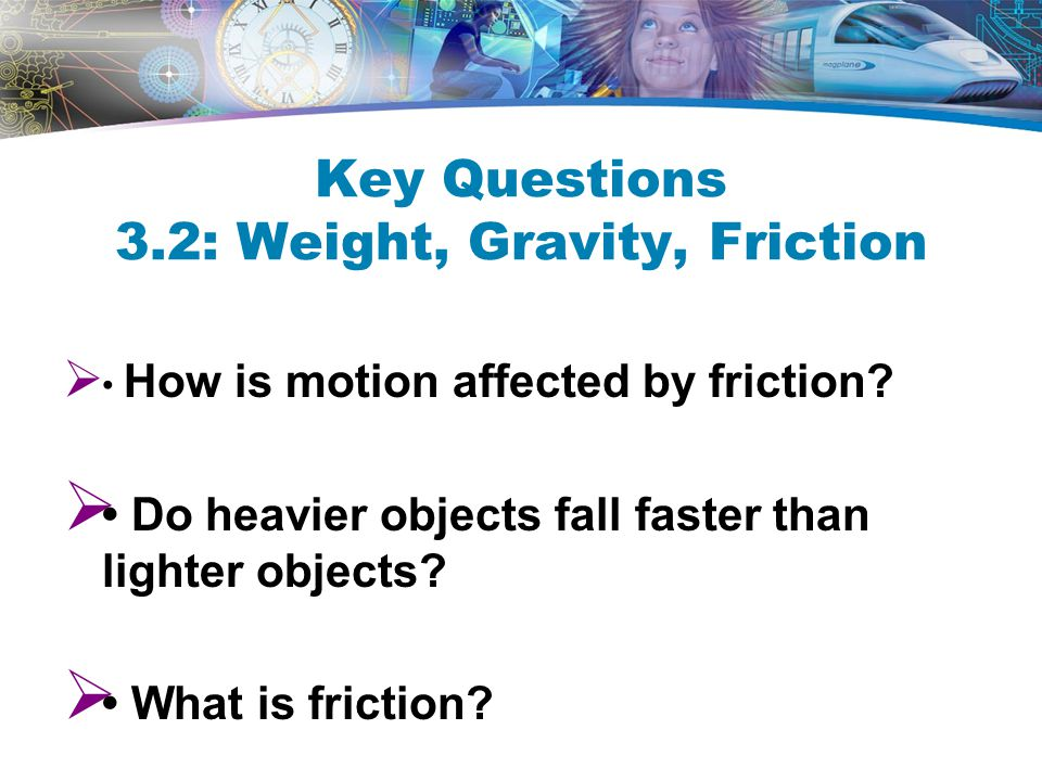 Key Questions 3.2: Weight, Gravity, Friction