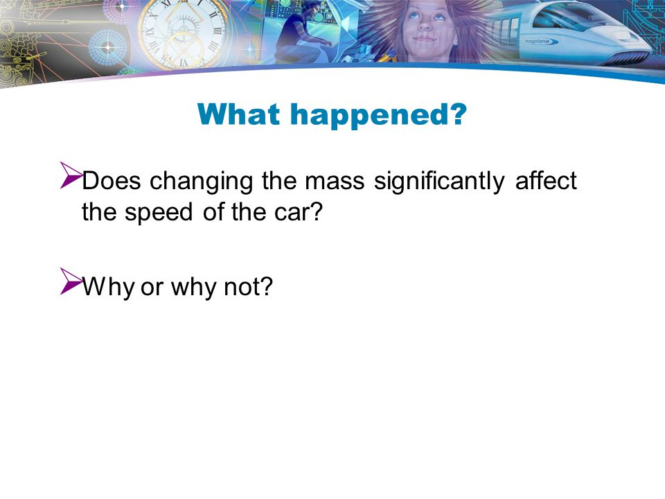 What happened Does changing the mass significantly affect the speed of the car Why or why not