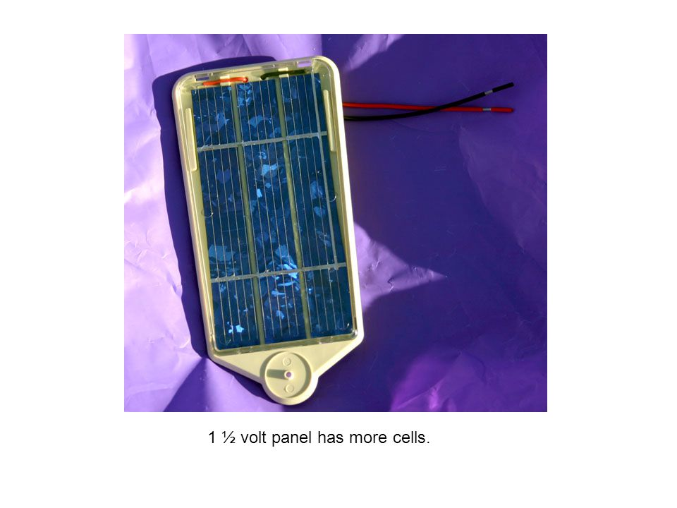 1 ½ volt panel has more cells.