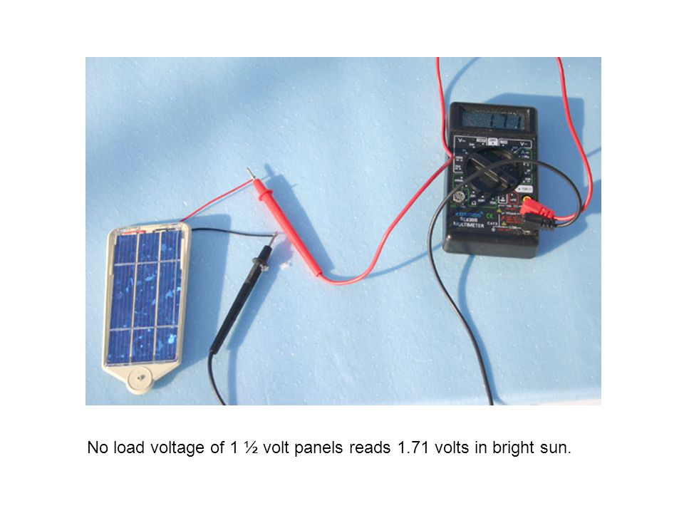 No load voltage of 1 ½ volt panels reads 1.71 volts in bright sun.