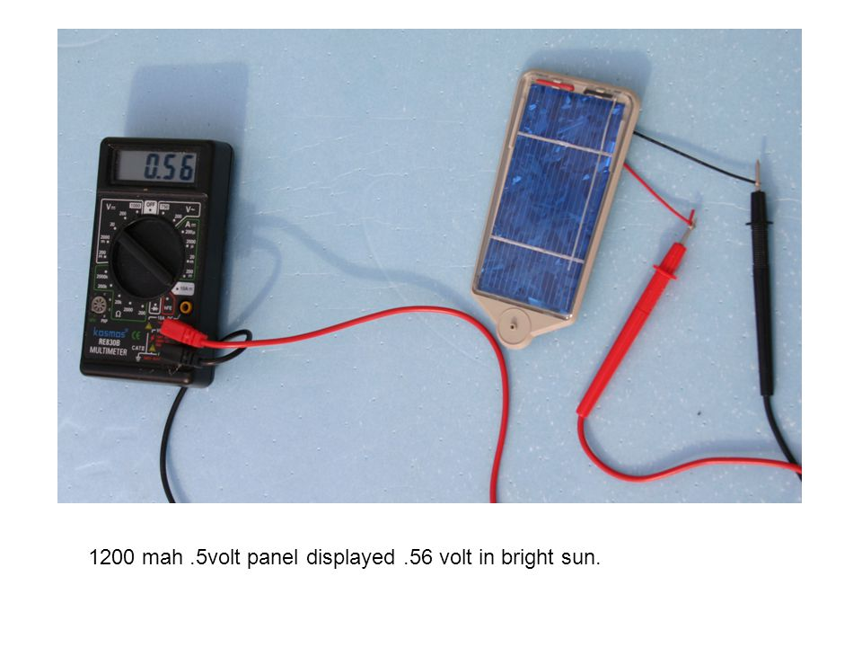 1200 mah .5volt panel displayed .56 volt in bright sun.