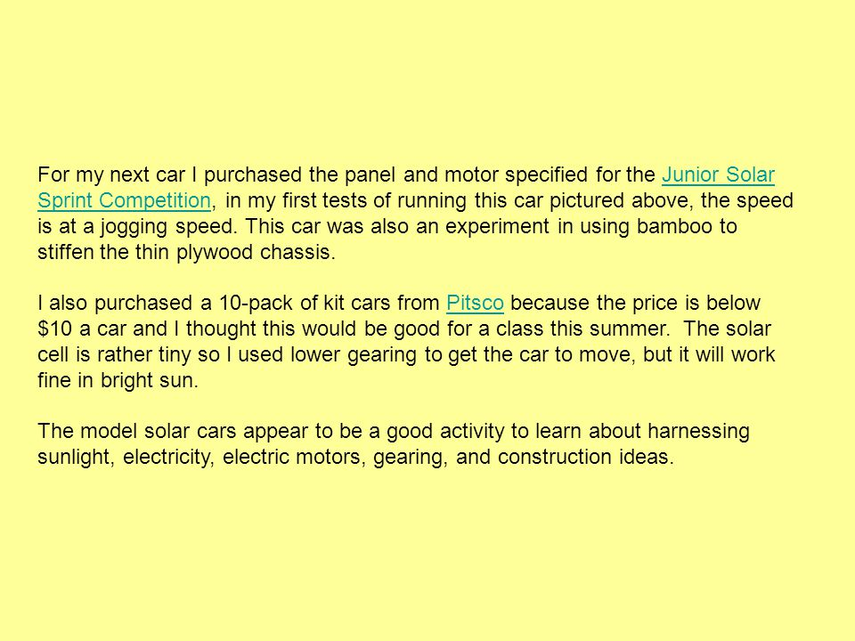 For my next car I purchased the panel and motor specified for the Junior Solar Sprint Competition, in my first tests of running this car pictured above, the speed is at a jogging speed. This car was also an experiment in using bamboo to stiffen the thin plywood chassis.