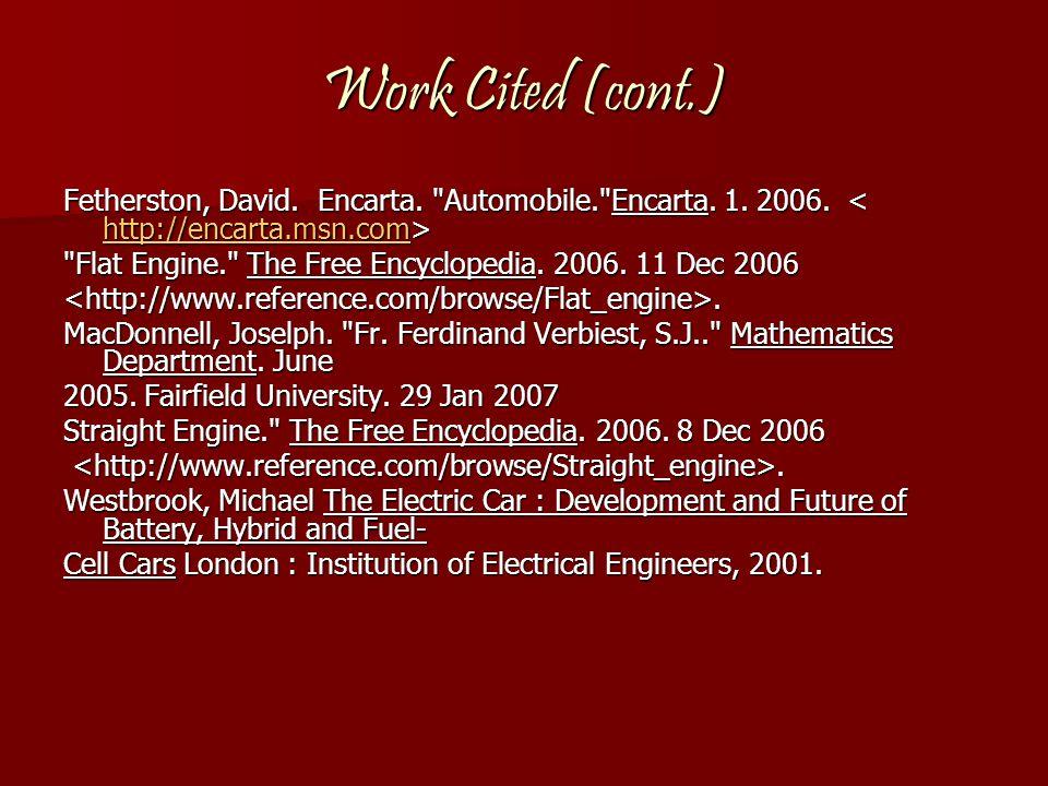 Work Cited (cont.) Fetherston, David. Encarta. Automobile. Encarta. 1. 2006. < http://encarta.msn.com>