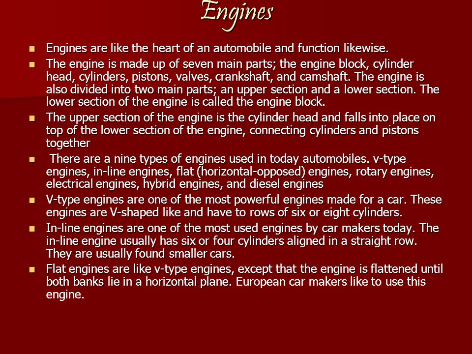 Engines Engines are like the heart of an automobile and function likewise.