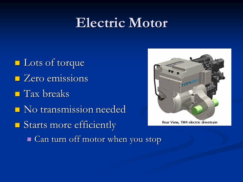Electric Motor Lots of torque Zero emissions Tax breaks