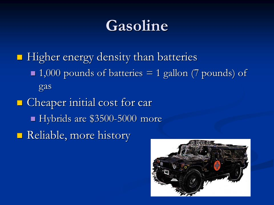 Gasoline Higher energy density than batteries