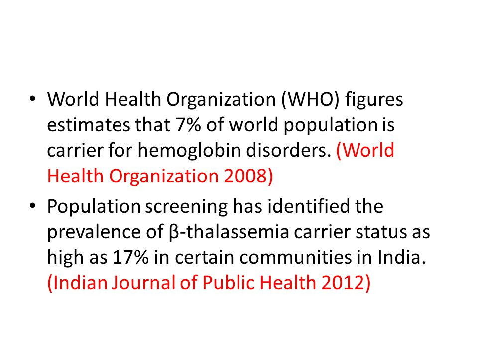 World Health Organization (WHO) figures estimates that 7% of world population is carrier for hemoglobin disorders. (World Health Organization 2008)