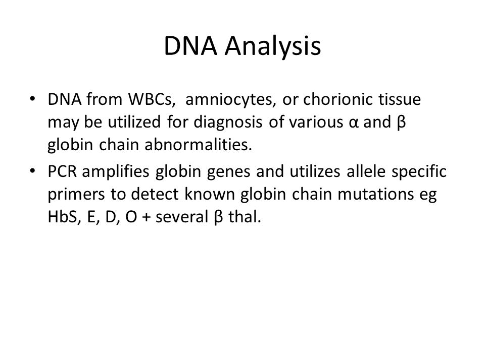 DNA Analysis DNA from WBCs, amniocytes, or chorionic tissue may be utilized for diagnosis of various α and β globin chain abnormalities.
