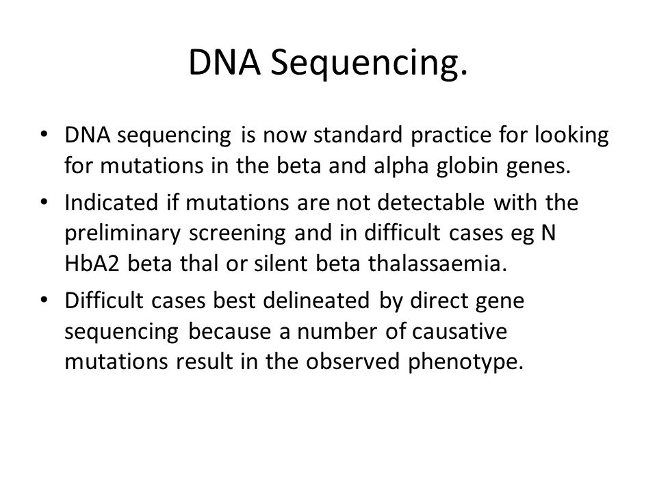 DNA Sequencing. DNA sequencing is now standard practice for looking for mutations in the beta and alpha globin genes.