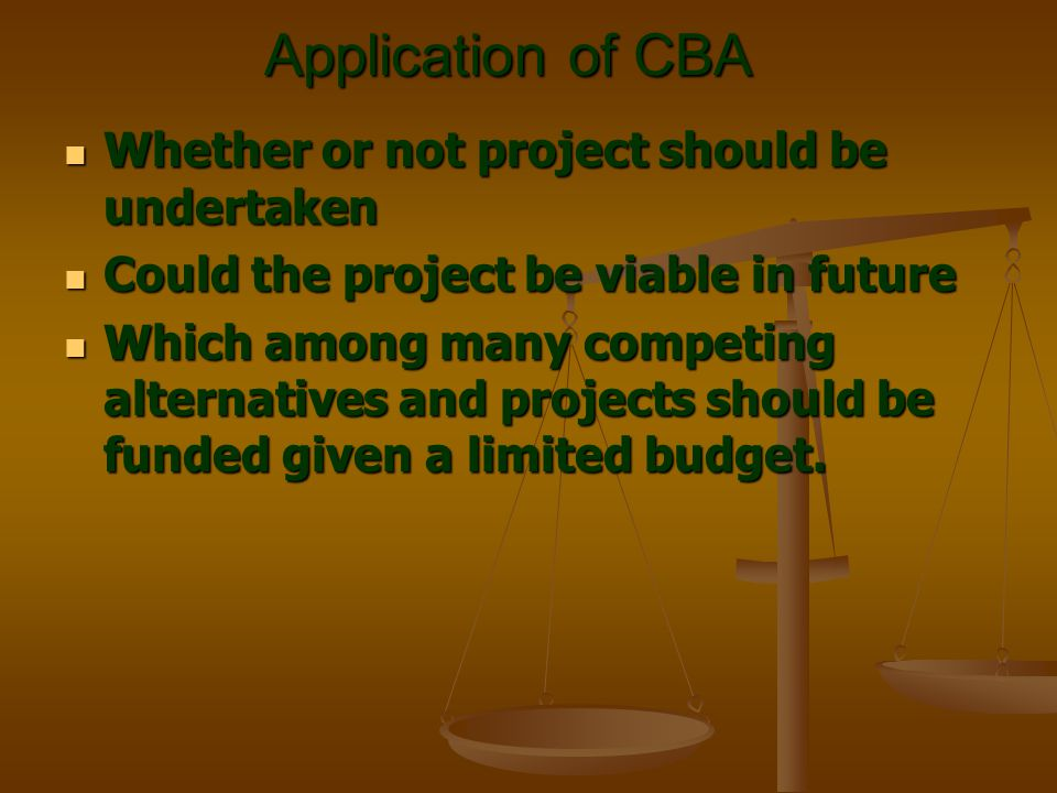 Application of CBA Whether or not project should be undertaken