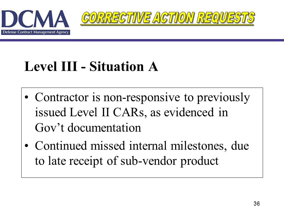 Level III - Situation A Contractor is non-responsive to previously issued Level II CARs, as evidenced in Gov't documentation.