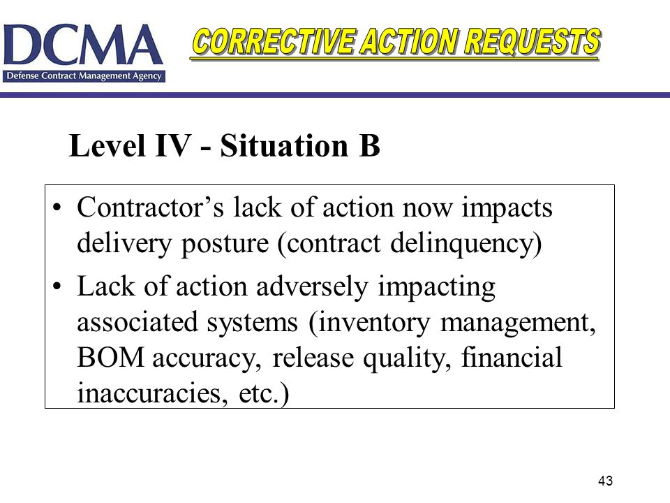 Level IV - Situation B Contractor's lack of action now impacts delivery posture (contract delinquency)