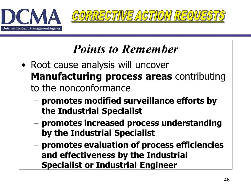 Points to Remember Root cause analysis will uncover Manufacturing process areas contributing to the nonconformance.