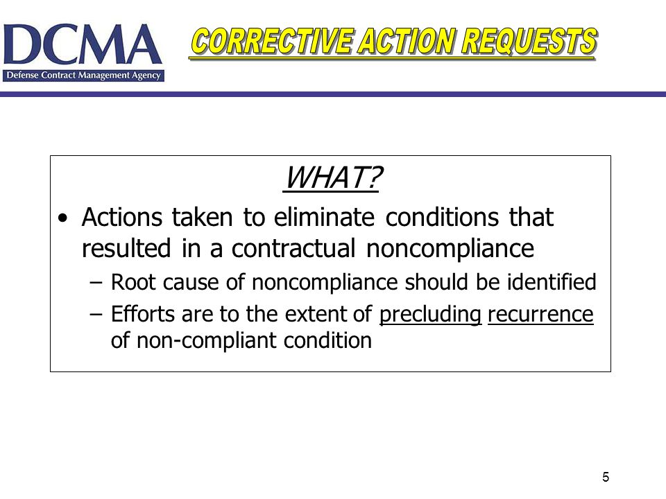 WHAT Actions taken to eliminate conditions that resulted in a contractual noncompliance. Root cause of noncompliance should be identified.
