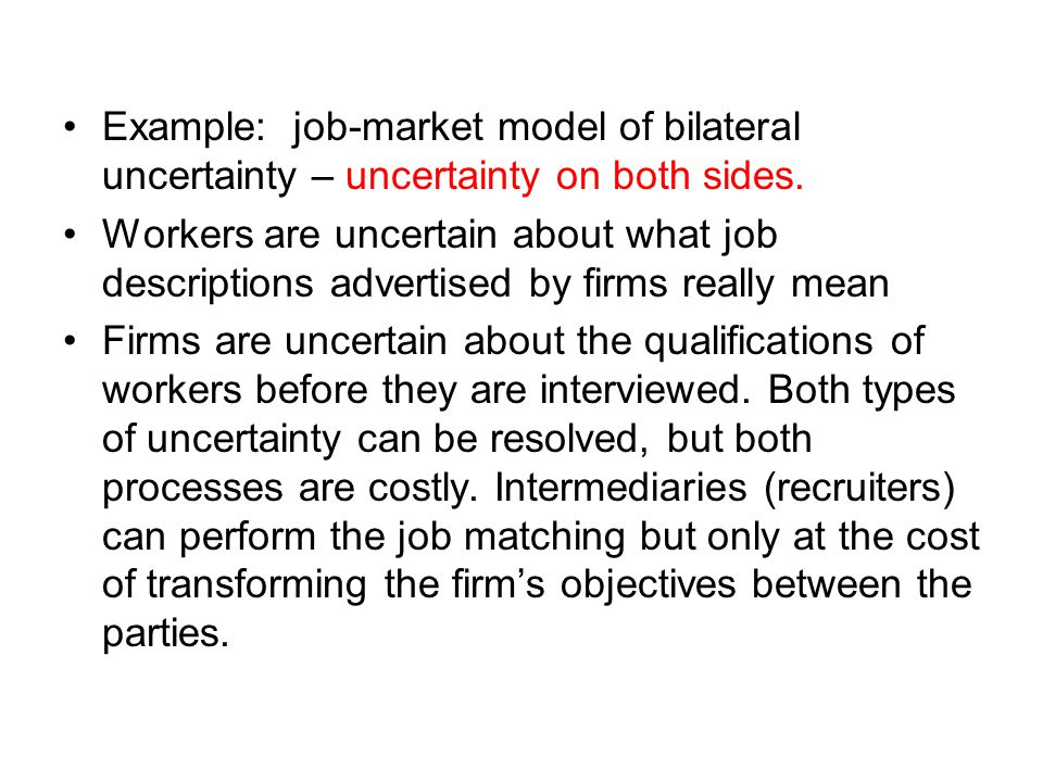 Example: job-market model of bilateral uncertainty – uncertainty on both sides.