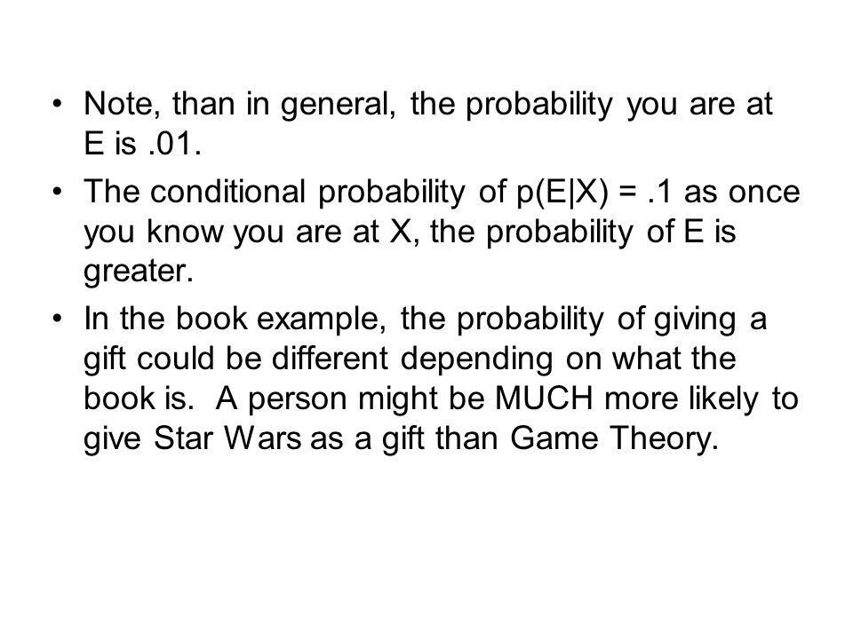 Note, than in general, the probability you are at E is .01.