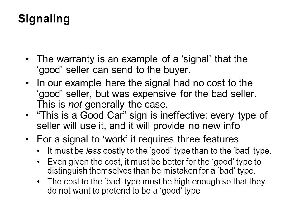 Signaling The warranty is an example of a 'signal' that the 'good' seller can send to the buyer.