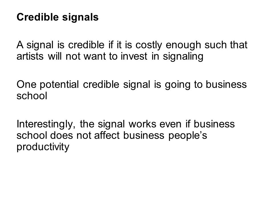 Credible signals A signal is credible if it is costly enough such that artists will not want to invest in signaling.