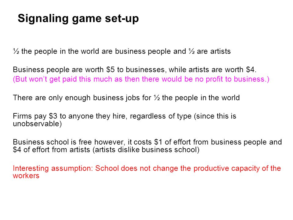 Signaling game set-up ½ the people in the world are business people and ½ are artists.