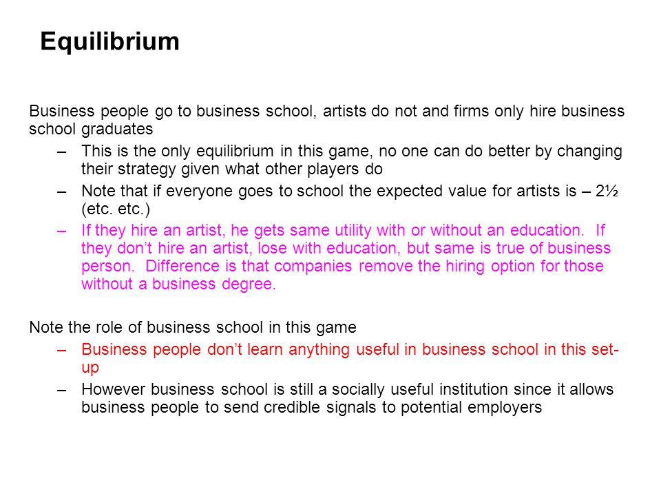 Equilibrium Business people go to business school, artists do not and firms only hire business school graduates.