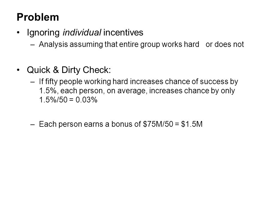 Problem Ignoring individual incentives Quick & Dirty Check: