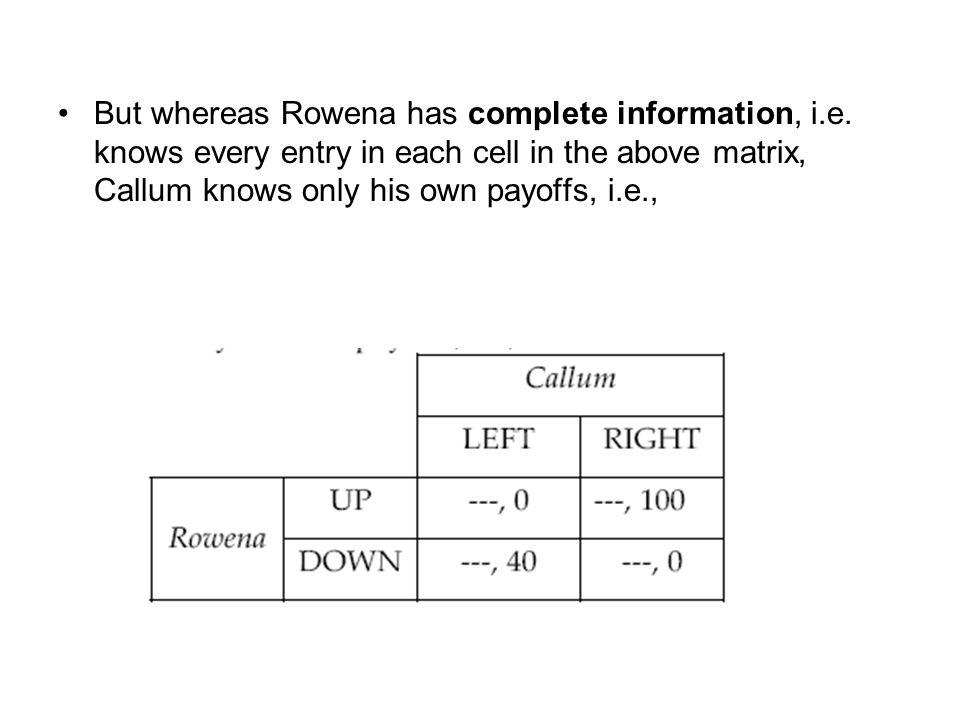 But whereas Rowena has complete information, i. e