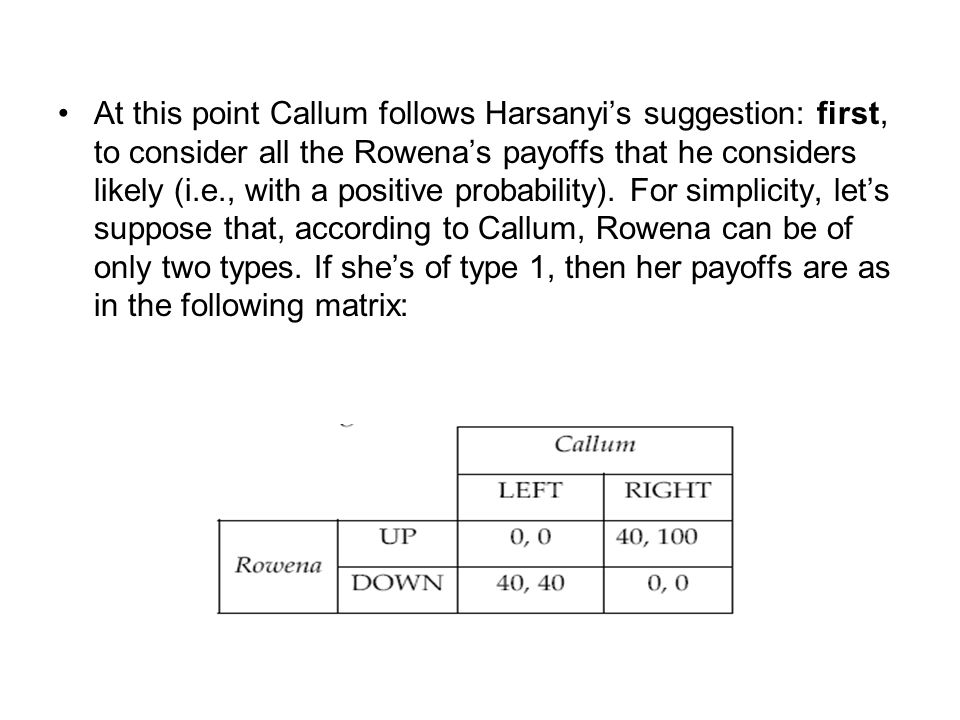 At this point Callum follows Harsanyi's suggestion: first, to consider all the Rowena's payoffs that he considers likely (i.e., with a positive probability).