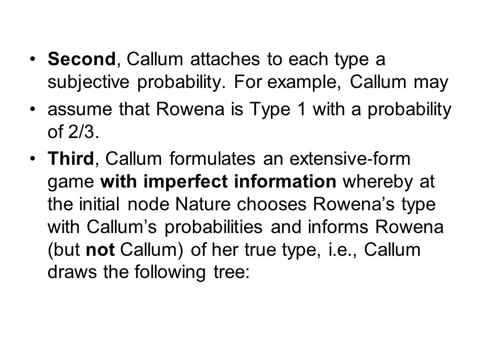 Second, Callum attaches to each type a subjective probability