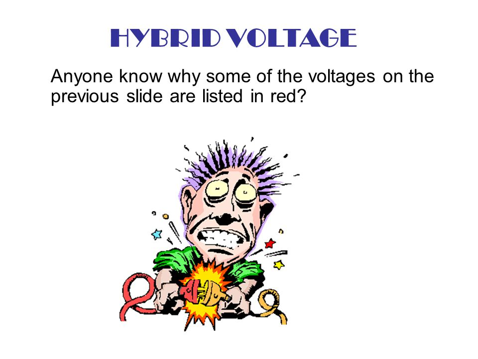 HYBRID VOLTAGE Anyone know why some of the voltages on the previous slide are listed in red
