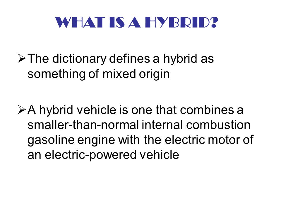WHAT IS A HYBRID The dictionary defines a hybrid as something of mixed origin.