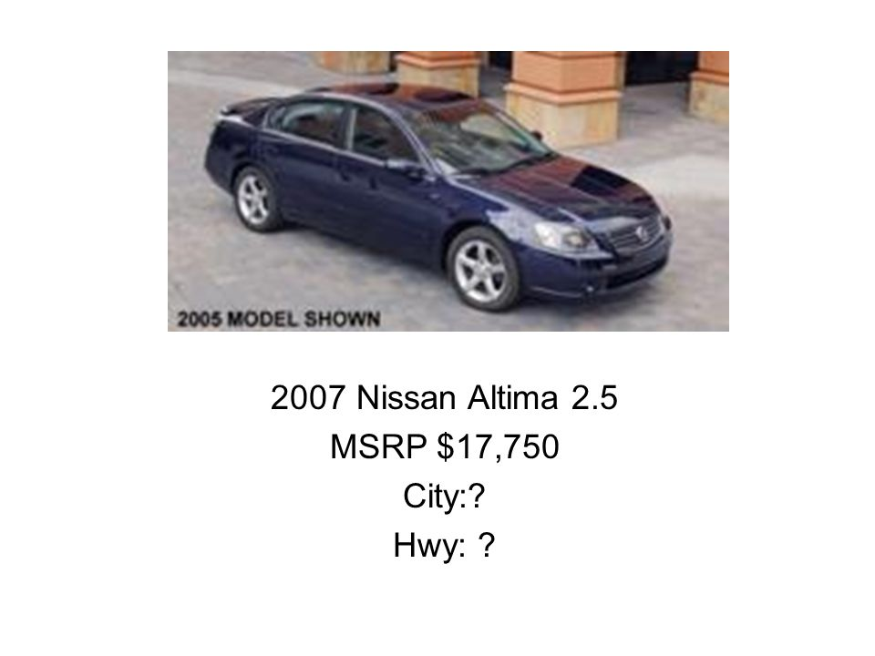 2007 Nissan Altima 2.5 MSRP $17,750 City: Hwy: