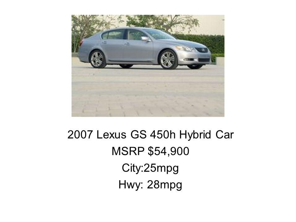 2007 Lexus GS 450h Hybrid Car MSRP $54,900 City:25mpg Hwy: 28mpg