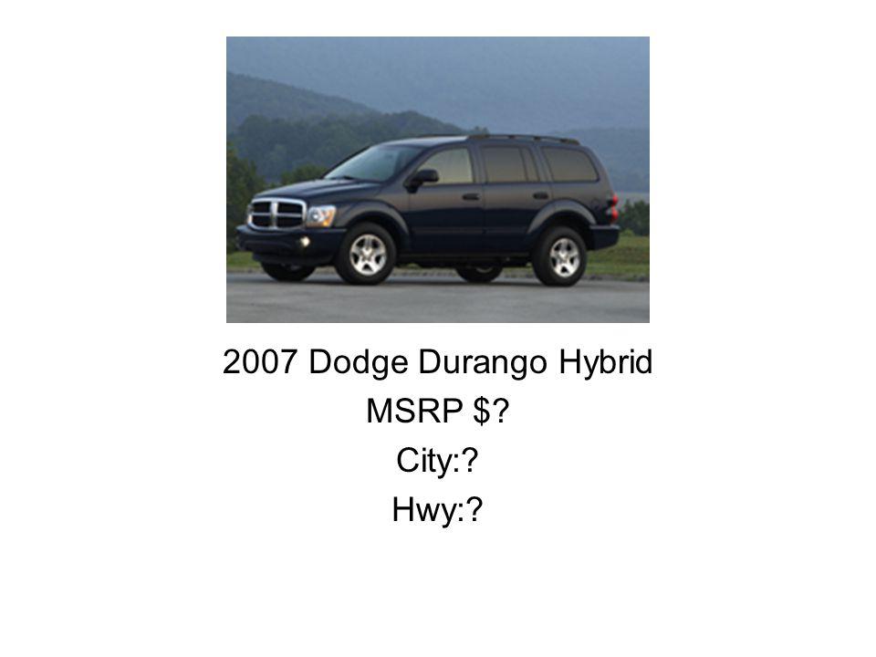 2007 Dodge Durango Hybrid MSRP $ City: Hwy: